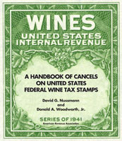A Handbook of Cancels on United States Federal Wine Tax Stamps, By David G. Nussmann and Donald A. Woodworth, Jr.