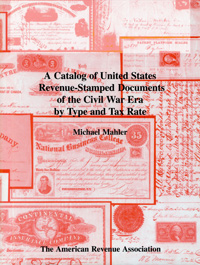 A Catalog of United States Revenue-Stamped Documents of the Civil War Era by Type and Tax Rate, By Michael Mahler